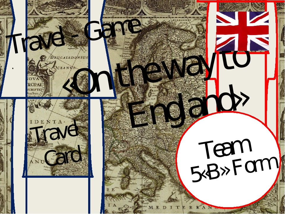 Travel - Game . «On the way to England» Travel Card Team 5«B» Form