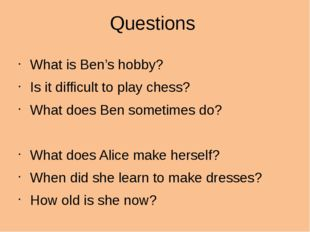 Questions What is Ben's hobby? Is it difficult to play chess? What does Ben s