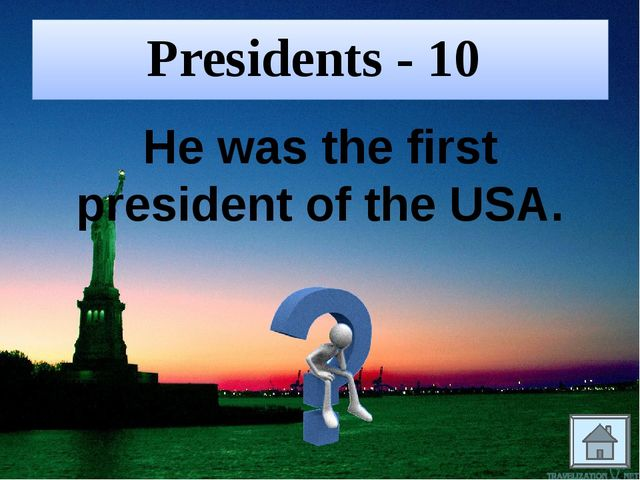 Presidents - 10 He was the first president of the USA.