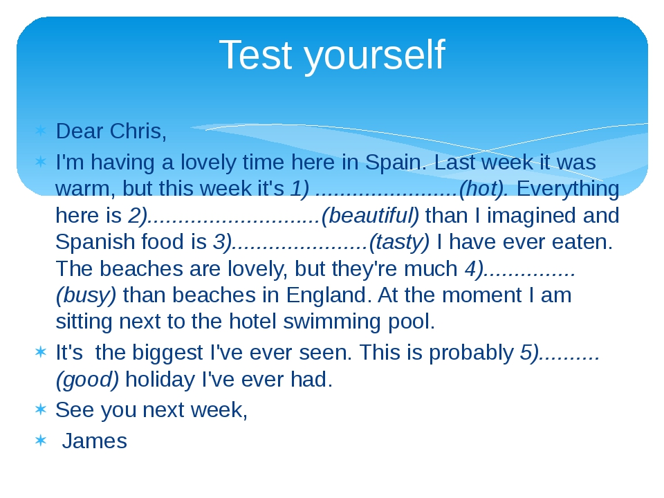 Dear Chris, I'm having a lovely time here in Spain. Last week it was warm, bu...