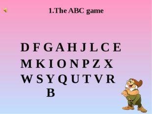 1.The ABC game D F G A H J L C E M K I O N P Z X W S Y Q U T V R B