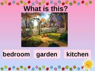 What is this? bedroom garden kitchen