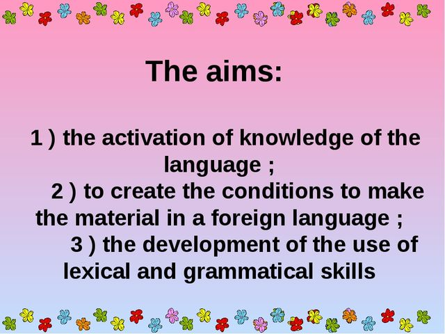 The aims: 1 ) the activation of knowledge of the language ; 2 ) to create th...