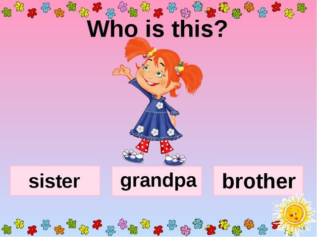 Who is this? sister grandpa brother