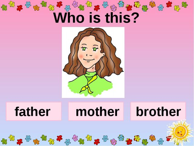 Who is this? mother brother father
