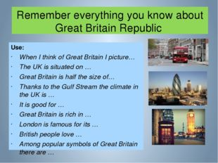 Remember everything you know about Great Britain Republic Use: When I think o