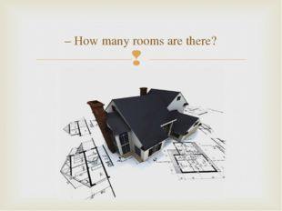 – How many rooms are there?