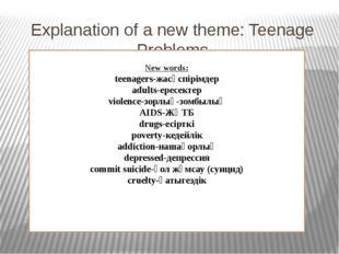 Explanation of a new theme: Teenage Problems New words: teenagers-жасөспірімд