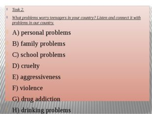 Task 2. What problems worry teenagers in your country? Listen and connect it