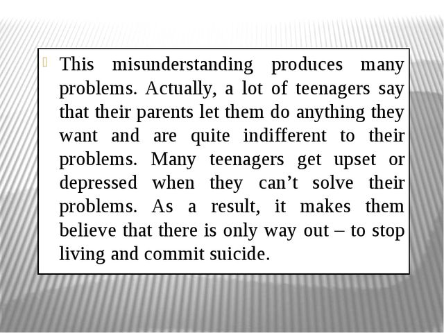 This misunderstanding produces many problems. Actually, a lot of teenagers sa...