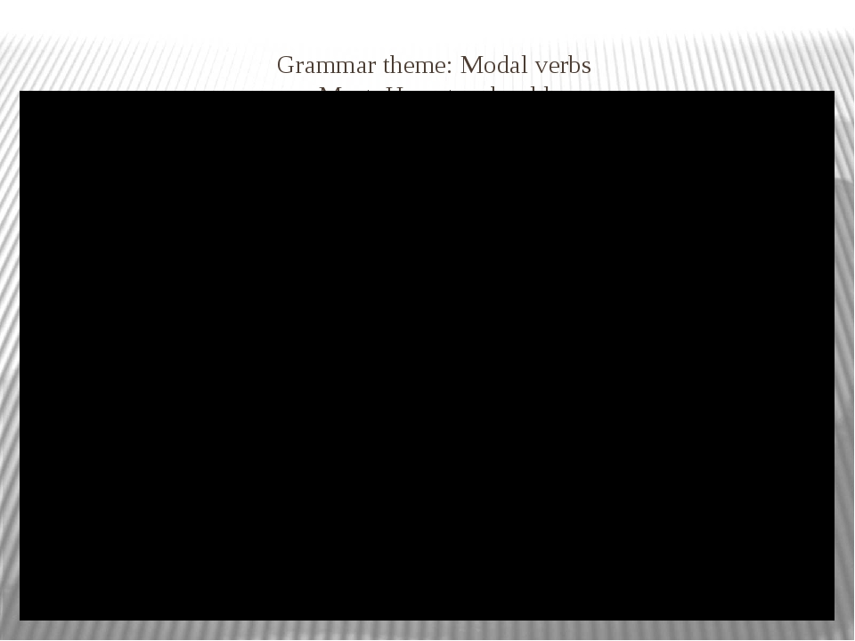Grammar theme: Modal verbs Must, Have to, should