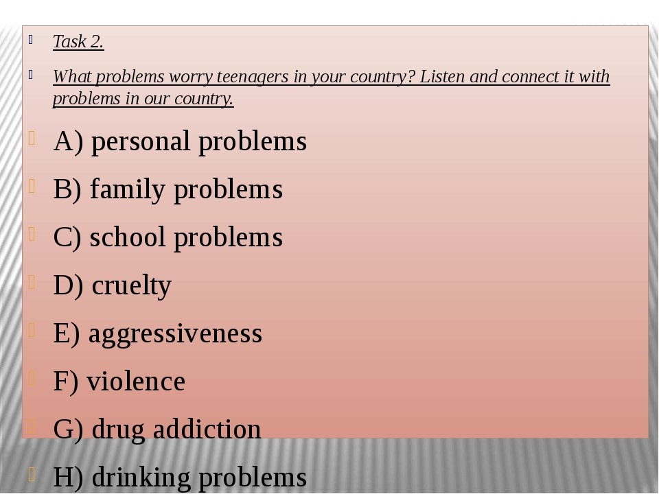 Task 2. What problems worry teenagers in your country? Listen and connect it...