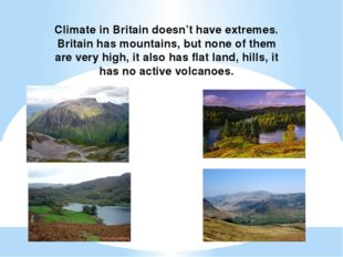 Climate in Britain doesn't have extremes. Britain has mountains, but none of