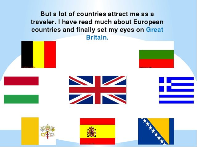 But a lot of countries attract me as a traveler. I have read much about Europ...