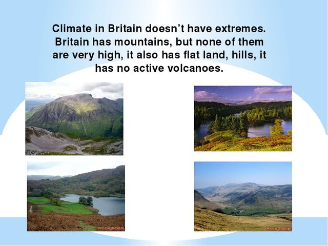 Climate in Britain doesn't have extremes. Britain has mountains, but none of...