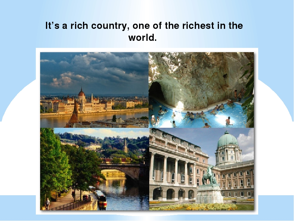 It's a rich country, one of the richest in the world.