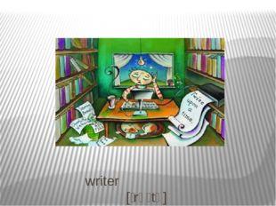 writer [ˈrʌɪtə]
