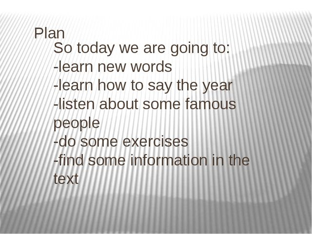 Plan So today we are going to: -learn new words -learn how to say the year -l...