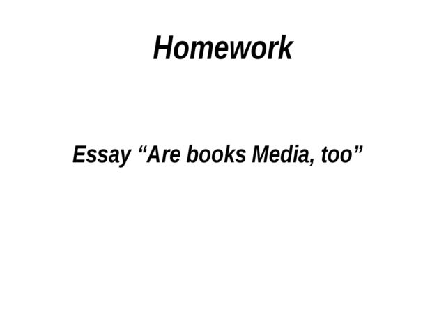 "Homework Essay ""Are books Media, too"""