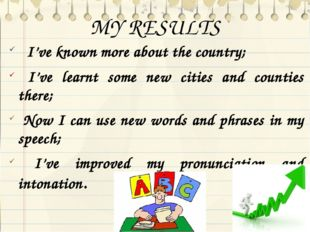 MY RESULTS I've known more about the country; I've learnt some new cities and