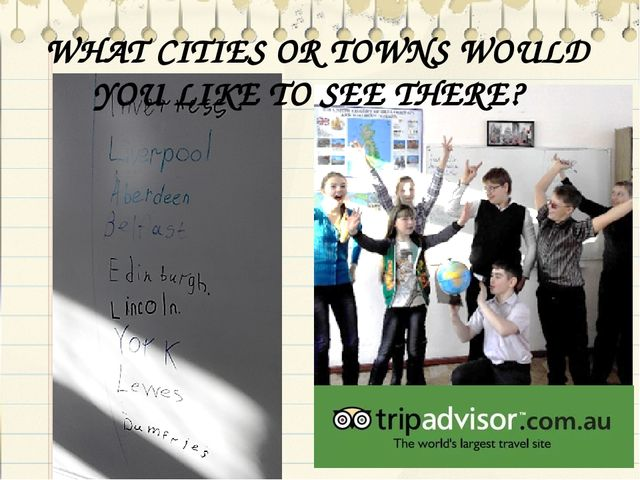 WHAT CITIES OR TOWNS WOULD YOU LIKE TO SEE THERE?