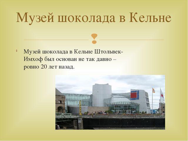 Музей шоколада в Кельне Штольвек-Имхоф был основан не так давно – ровно 20 ле...