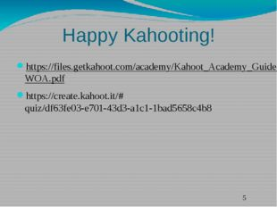 Happy Kahooting! https://files.getkahoot.com/academy/Kahoot_Academy_Guide_1st