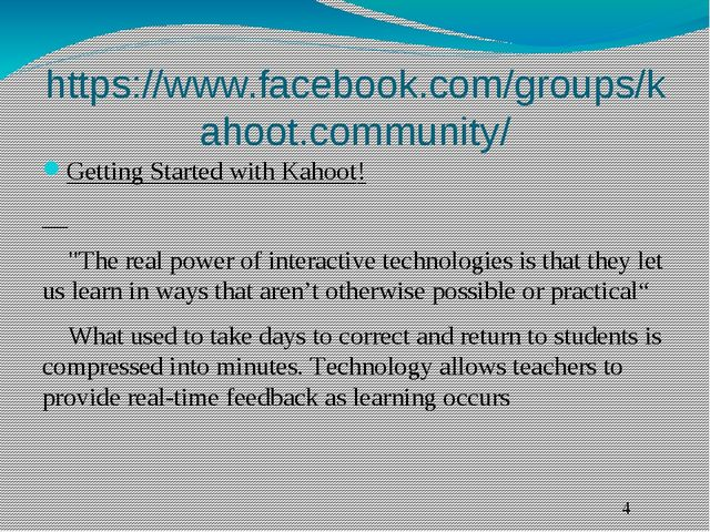 https://www.facebook.com/groups/kahoot.community/ Getting Started with Kahoot...