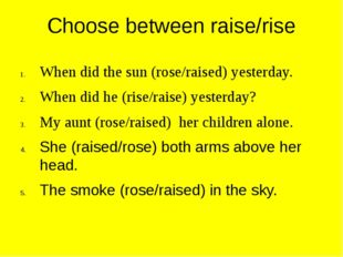 Choose between raise/rise When did the sun (rose/raised) yesterday. When did