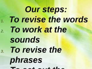 Our steps: To revise the words To work at the sounds To revise the phrases T
