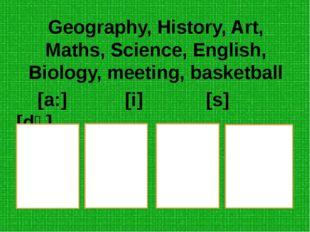 Geography, History, Art, Maths, Science, English, Biology, meeting, basketbal