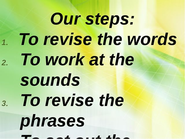 Our steps: To revise the words To work at the sounds To revise the phrases T...