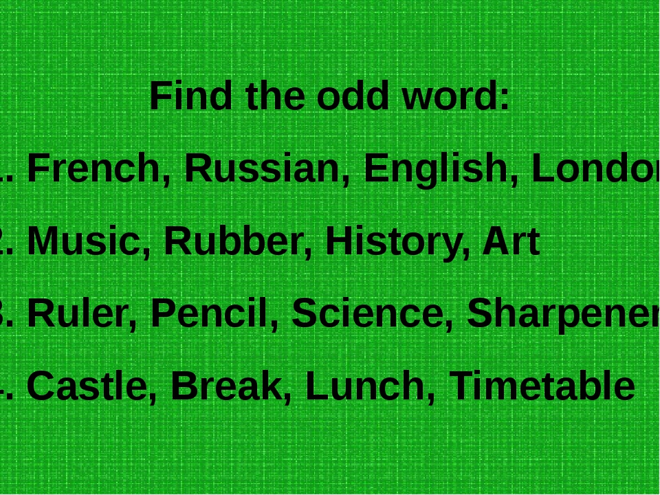 Find the odd word: 1. French, Russian, English, London 2. Music, Rubber, Hist...