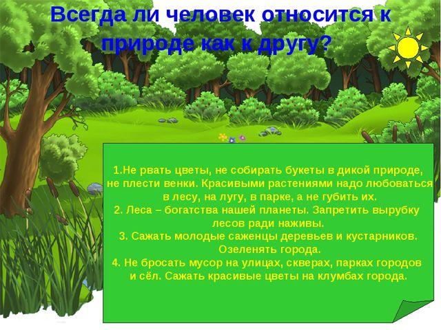 Всегда ли человек относится к природе как к другу? 1.Не рвать цветы, не собир...