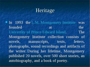 Heritage In 1993 the L.M. Montgomery Institute was founded at the University