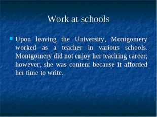 Work at schools Upon leaving the University, Montgomery worked as a teacher i