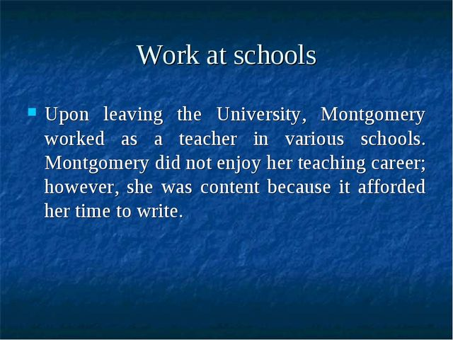 Work at schools Upon leaving the University, Montgomery worked as a teacher i...