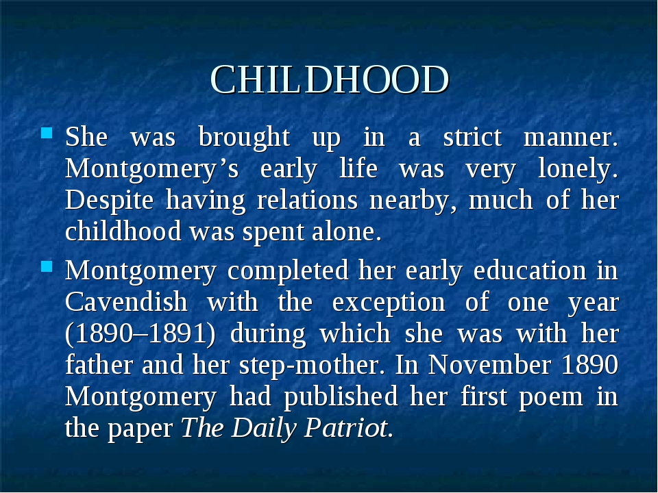CHILDHOOD She was brought up in a strict manner. Montgomery's early life was...