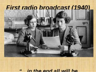 """First radio broadcast (1940) """"…in the end all will be well""""."""