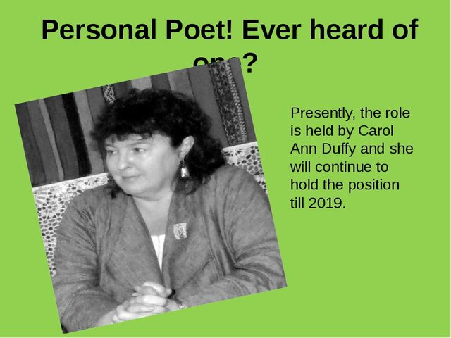 Personal Poet! Ever heard of one? Presently, the role is held by Carol Ann D...