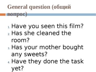 General question (общий вопрос) Have you seen this film? Has she cleaned the