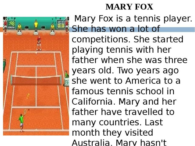 MARY FOX Mary Fox is a tennis player. She has won a lot of competitions. She...