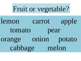 lemon carrot apple tomato pear orange onion potato cabbage melon Fruit or veg