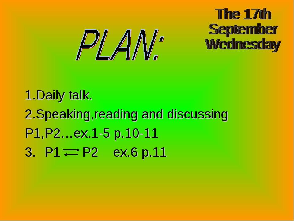 1.Daily talk. 2.Speaking,reading and discussing P1,P2…ex.1-5 p.10-11 3. P1 P...