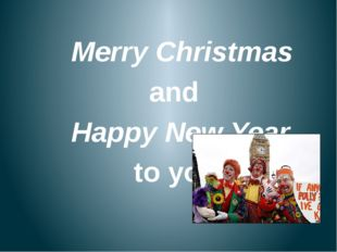 Merry Christmas and Happy New Year to you!
