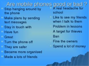 Are mobile phones good or bad ? Stop hanging around by the phone Make plans b