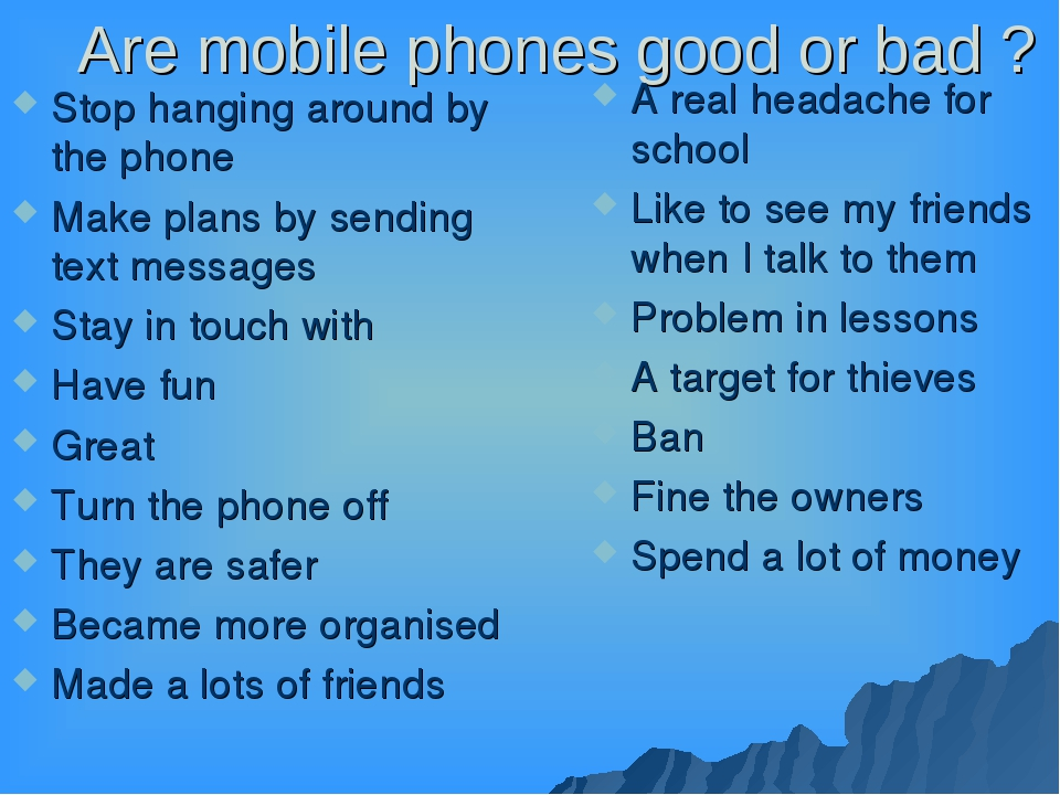 Are mobile phones good or bad ? Stop hanging around by the phone Make plans b...