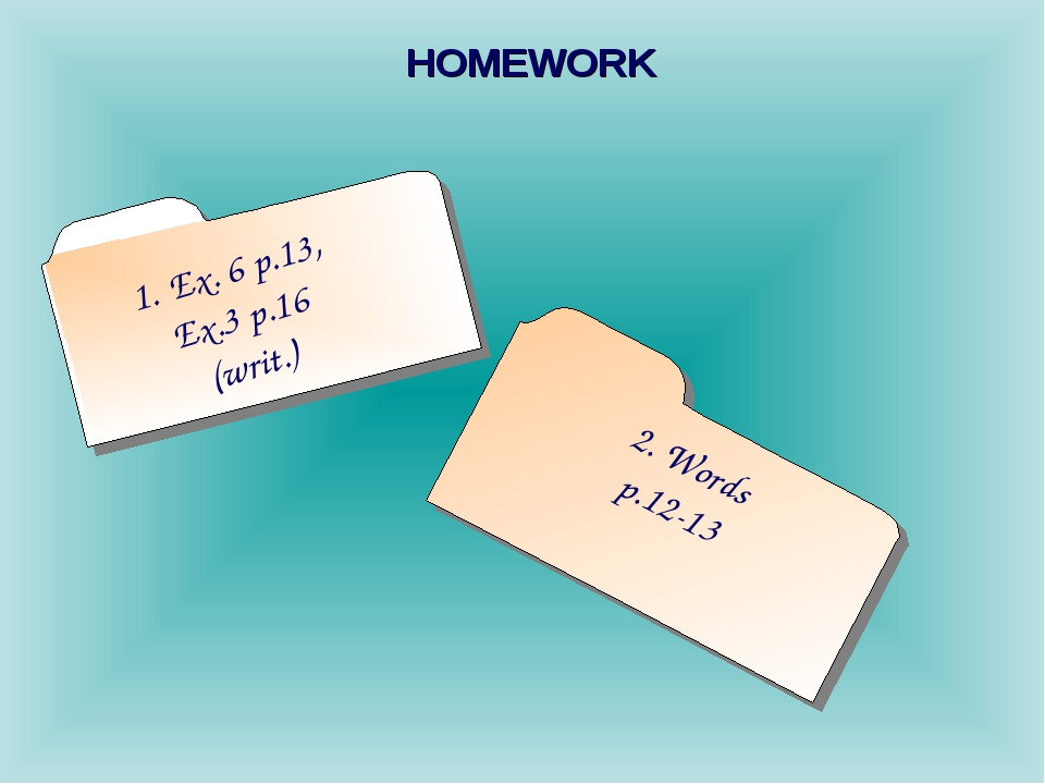 HOMEWORK Ex. 6 p.13, Ex.3 p.16 (writ.) 2. Words p.12-13