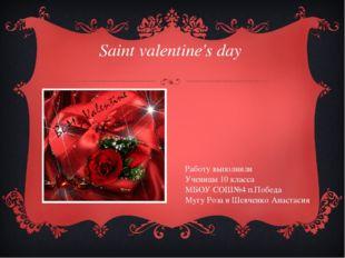 Saint valentine's day Работу выполнили Ученицы 10 класса МБОУ СОШ№4 п.Победа