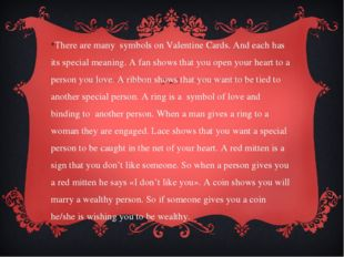 There are many symbols on Valentine Cards. And each has its special meaning.